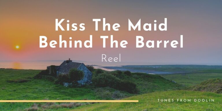 Kiss The Maid Behind The Barrel (reel) | Tunes From Doolin | Irish Traditional Music