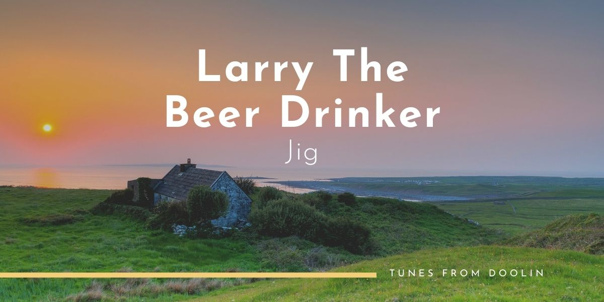 Larry The Beer Drinker (Jig)   Tunes From Doolin   Irish Traditional Music