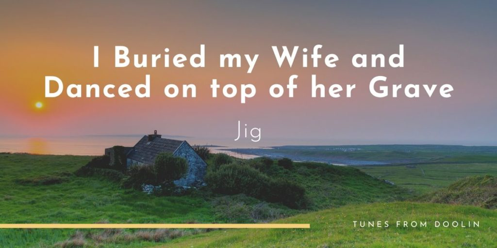 I Buried my Wife and Danced on top of her Grave   Tunes From Doolin   Irish Traditional Music