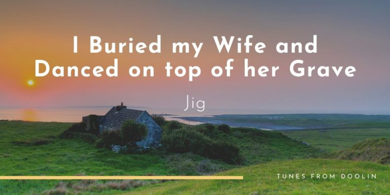 I Buried my Wife and Danced on top of her Grave | Tunes From Doolin | Irish Traditional Music