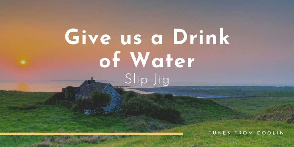 Give Us A Drink Of Water | Tunes From Doolin | Irish Traditional Music
