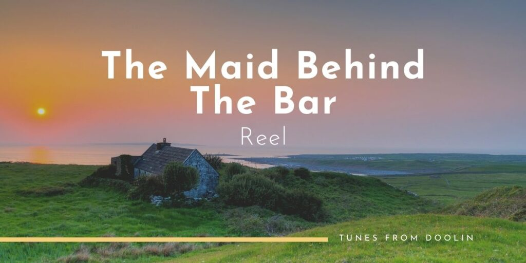 The Maid Behind The Bar (Reel) | Tunes From Doolin | Irish Traditional Music