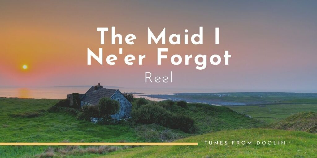 The Maid I Ne'er Forgot (reel) | Tunes From Doolin | Irish Traditional Music